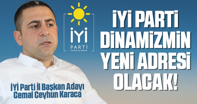İYİ Parti Samsun İl Başkan Adayı Cemal Ceyhun Karaca: İYİ Parti DinamizminYeni Adresi Olacak!