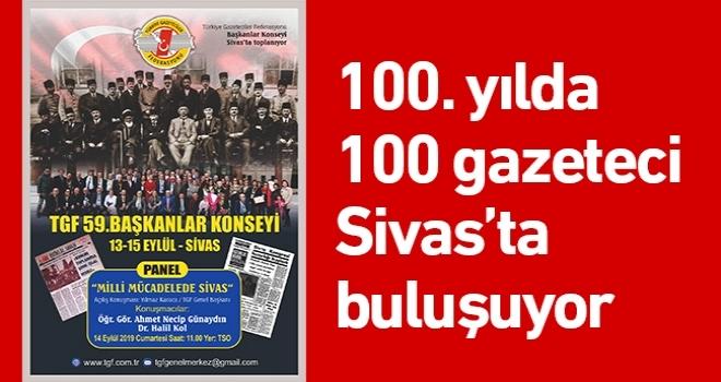 100. yılda, 100 gazeteci Sivas'ta buluşuyor