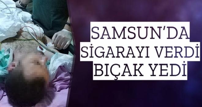 Samsun'da Sigara İstedi Bıçakla Saldırdı!