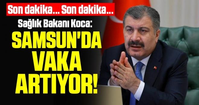 Son Dakika... Sağlık Bakanı Koca: Samsun'da Vaka Artıyor!