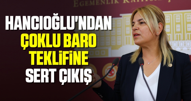 Hancıoğlu'ndan 'Çoklu Baro teklifine sert çıkış