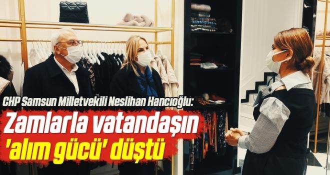 CHP Samsun Milletvekili Neslihan Hancıoğlu: Zamlarla vatandaşın 'alım gücü' düştü
