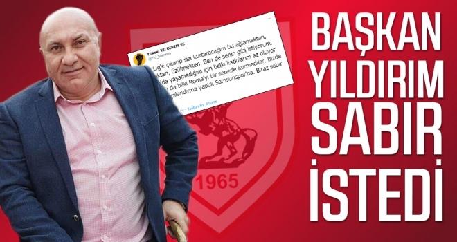 Samsunspor Haberleri   Başkan Yıldırım sabır istedi