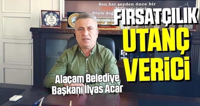 Alaçam Belediye Başkanı İlyas Acar: Fırsatçılık utanç verici