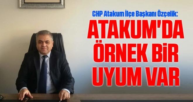 CHP Atakum İlçe Başkanı Özçelik: Atakum'da ÖrnekBir Uyum Var