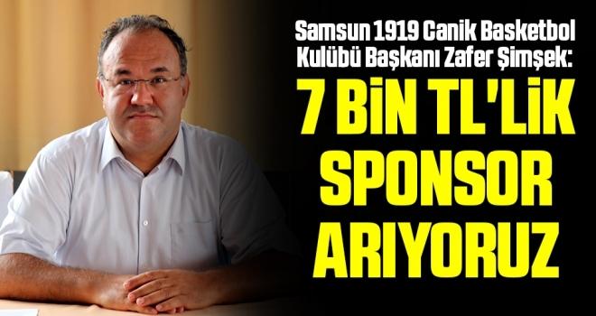 Samsun 1919 Canik Basketbol Kulübü Başkanı Zafer Şimşek: 7 Bin Liralık Sponsor Arıyoruz