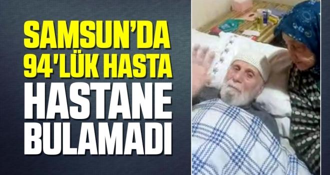 Samsun'da 94'lük Hasta Hastane Bulamadı