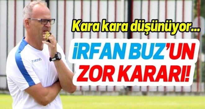 Samsunspor Teknik Direktörü İrfan Buz'un zor kararı
