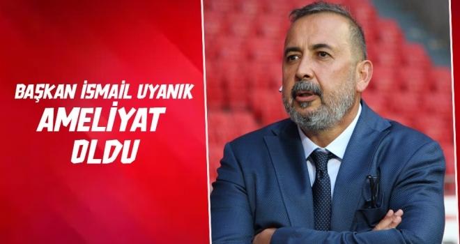 Yılport Samsunspor Başkanı İsmail Uyanık Ameliyat Oldu!