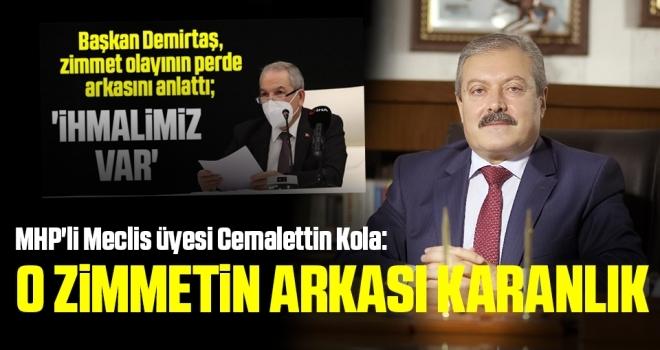 MHP'li Meclis üyesi Cemalettin Kola: O Zimmetin Arkası Karanlık