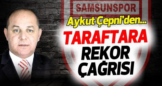 Samsunspor Yöneticisi Aykut Çepni'den taraftara rekor çağrısı