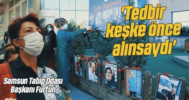 Samsun Tabip Odası Başkanı Furtun: 'Tedbir keşkeönce alınsaydı'
