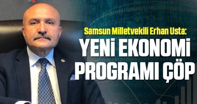Samsun Milletvekili Erhan Usta: Yeni EkonomiProgramı çöp