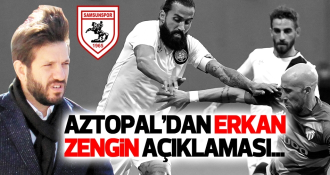 Samsunspor Genel Menajeri Aztopal'dan Erkan Zengin açıklaması