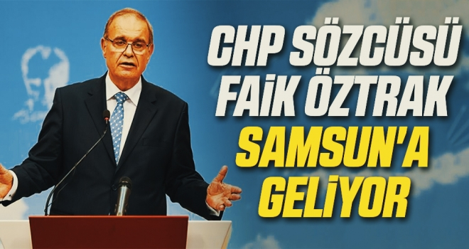 CHP Sözcüsü ÖztrakSamsun'a geliyor
