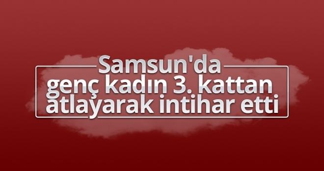 Samsun'da 22 Yaşındaki Genç Kadın İntihar Etti