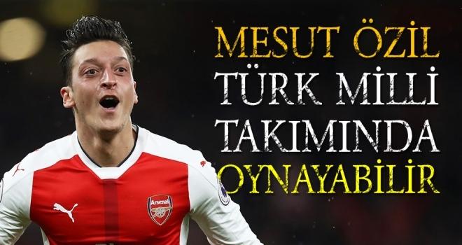 Mesut Özil Türk Milli Takımında Oynayabilir