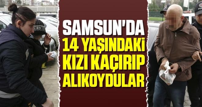 Samsun'da 14 Yaşındaki Kızı Kaçırıp Alıkoydular