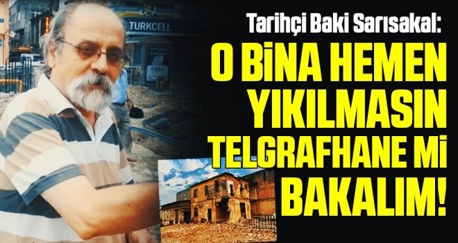 O bina hemen yıkılmasın Telgrafhane mi bakalım!