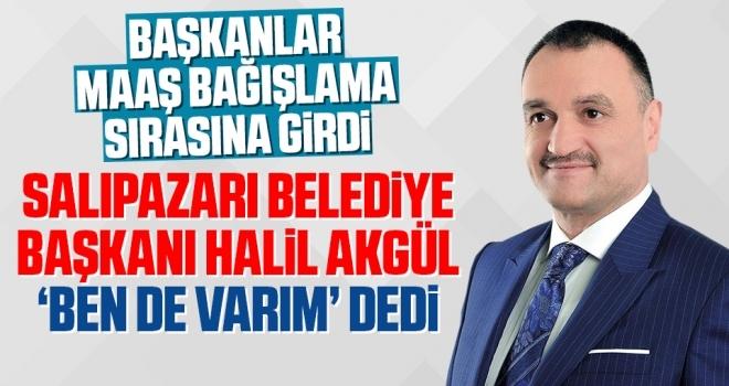 Başkanlar Maaş Bağışlama Sırasına Girdi Salıpazarı Belediye Başkanı Halil Akgül 'Ben De Varım' Dedi