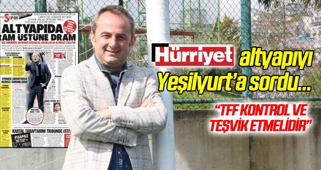 Hürriyet Gazetesi 'altyapı'yı Hakkı Yeşilyurt'a sordu