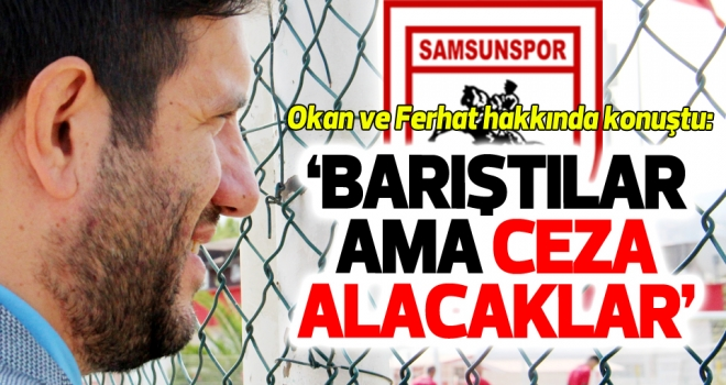 Samsunspor Genel Menajeri Aztopal, Okan Dernek ve Ferhat Çulcuoğlu ile ilgili konuştu