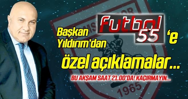 Başkan Yıldırım'dan Futbol 55'e özel röportaj!
