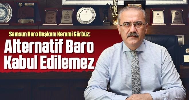 Samsun Baro Başkanı Kerami Gürbüz: Alternatif BaroKabul Edilemez