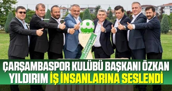 Çarşambaspor Kulübü Başkanı Özkan Yıldırım İş İnsanlarına Seslendi