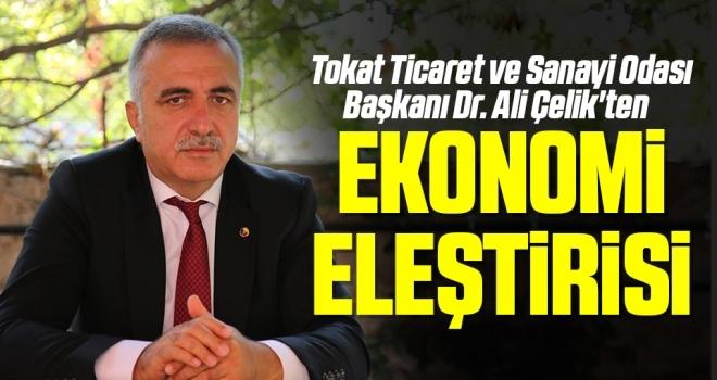 Tokat Ticaret ve Sanayi Odası Başkanı Dr. Ali Çelik'ten Ekonomi Eleştirisi
