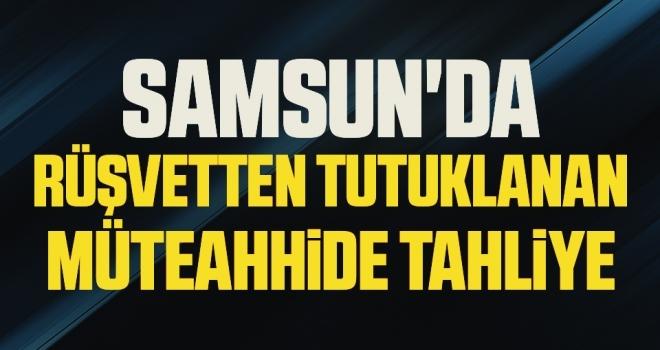 Samsun'da Rüşvetten tutuklanan müteahhide tahliye