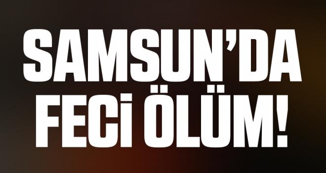 Samsun'da Feci Ölüm! Traktörün Altında Kaldı