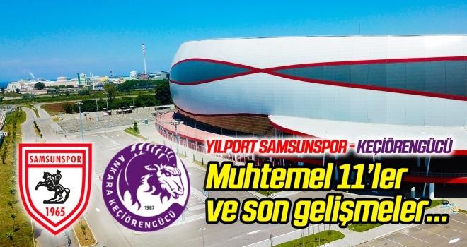 Yılport Samsunspor - Ankara Keçiörengücü (Maçtan önce son gelişmeler)
