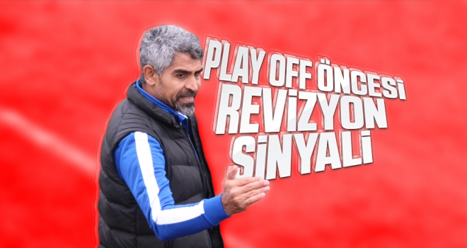Play Off Öncesi Revizyon Sinyali