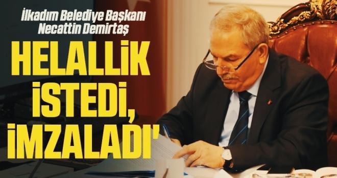 İlkadım Belediye Başkanı Necattin Demirtaş 'Helallik istedi, imzaladı'
