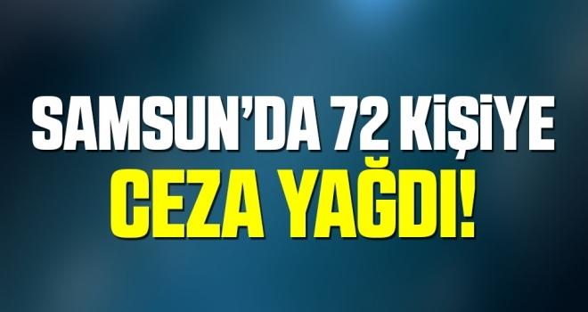 Samsun'da 72 Kişiye Ceza Yağdı