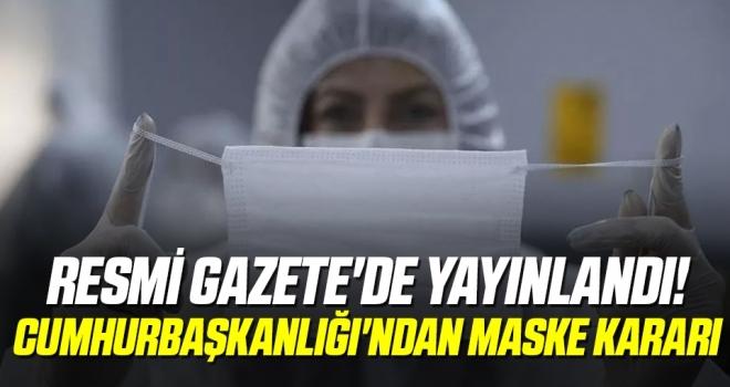 Resmi Gazete'de Yayınlandı! Cumhurbaşkanlığı'ndan Maske Kararı
