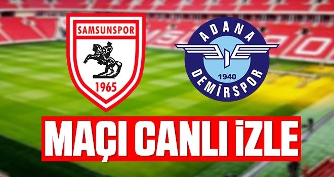 Samsunspor - Adana Demirspor maçı canlı izle