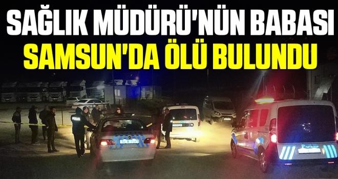 Sağlık Müdürü'nün Babası Samsun'da Ölü Bulundu