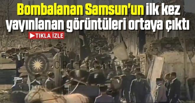 Bombalanan Samsun'un ilk kez yayınlanan görüntüleri ortaya çıktı