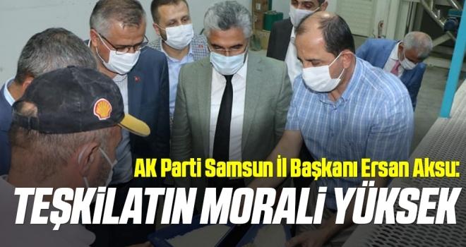 AK Parti Samsun İl Başkanı Aksu: Teşkilatınmorali yüksek