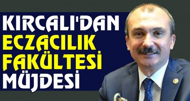 Milletvekili Kırcalı'dan Eczacılık Fakültesi müjdesi