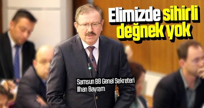 Samsun Büyükşehir Belediyesi Genel Sekreteri İlhan Bayram: Elimizde sihirli değnek yok