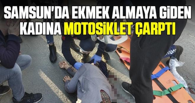 Samsun'da Ekmek Almaya Giden Kadına Motosiklet Çarptı