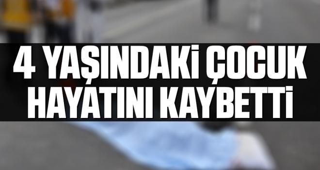 Kazada yaralanan 4 yaşındaki çocuk hayatını kaybetti
