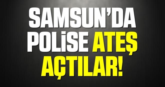 Samsun'da Polise Ateş Açtılar!