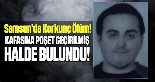 Samsun'da Kafasına poşet geçirilmiş halde ölü bulundu