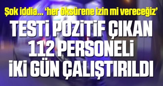 Amasya'da şok iddia… Testi pozitif çıkan 112 personeli 2 gün çalıştırıldı
