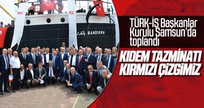 TÜRK-İŞ Başkanlar Kurulu Samsun'da toplandı