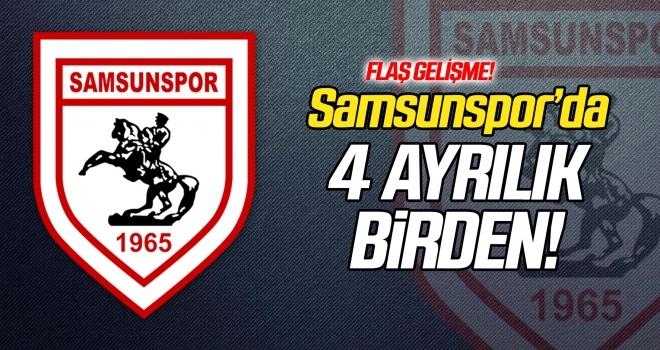 Samsunspor'da 4 ayrılık birden